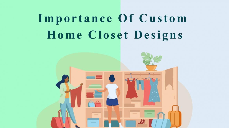 Importance of Custom Home Closet Designs