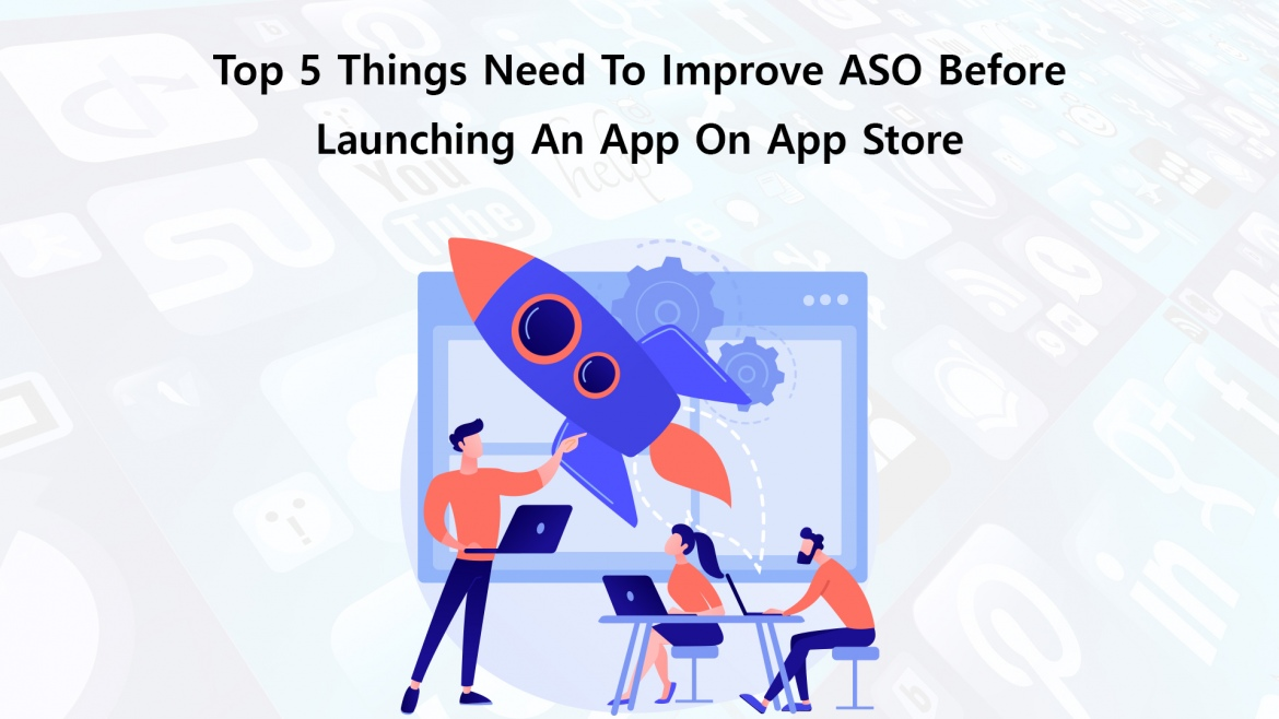 Top 5 Things Need To Improve ASO Before Launching An App On App Store