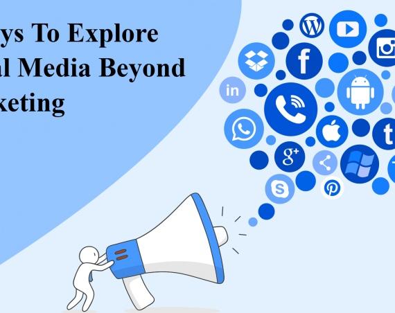 4 Ways To Explore Social Media Beyond Marketing