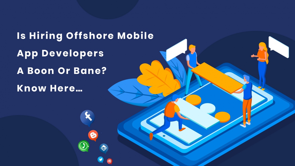 Is Hiring Offshore Mobile App Developers A Boon Or Bane