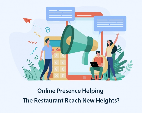 How Is Online Presence Helping The Restaurant Reach New Heights?