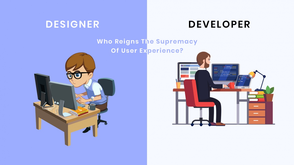 A Developer or a Designer-Who reigns the supremacy of User Experience