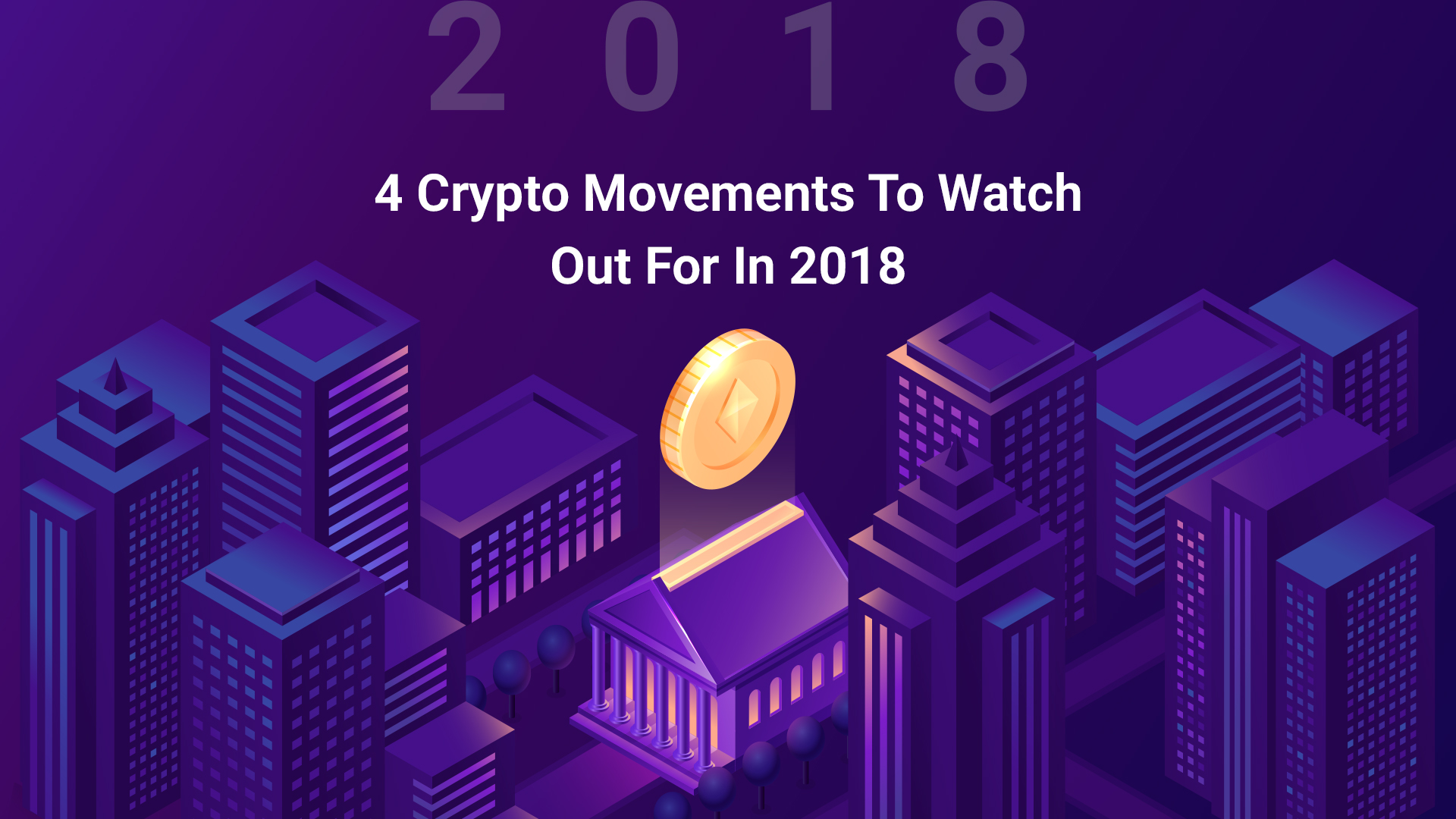 4 Crypto Movements to Watch Out For in 2018