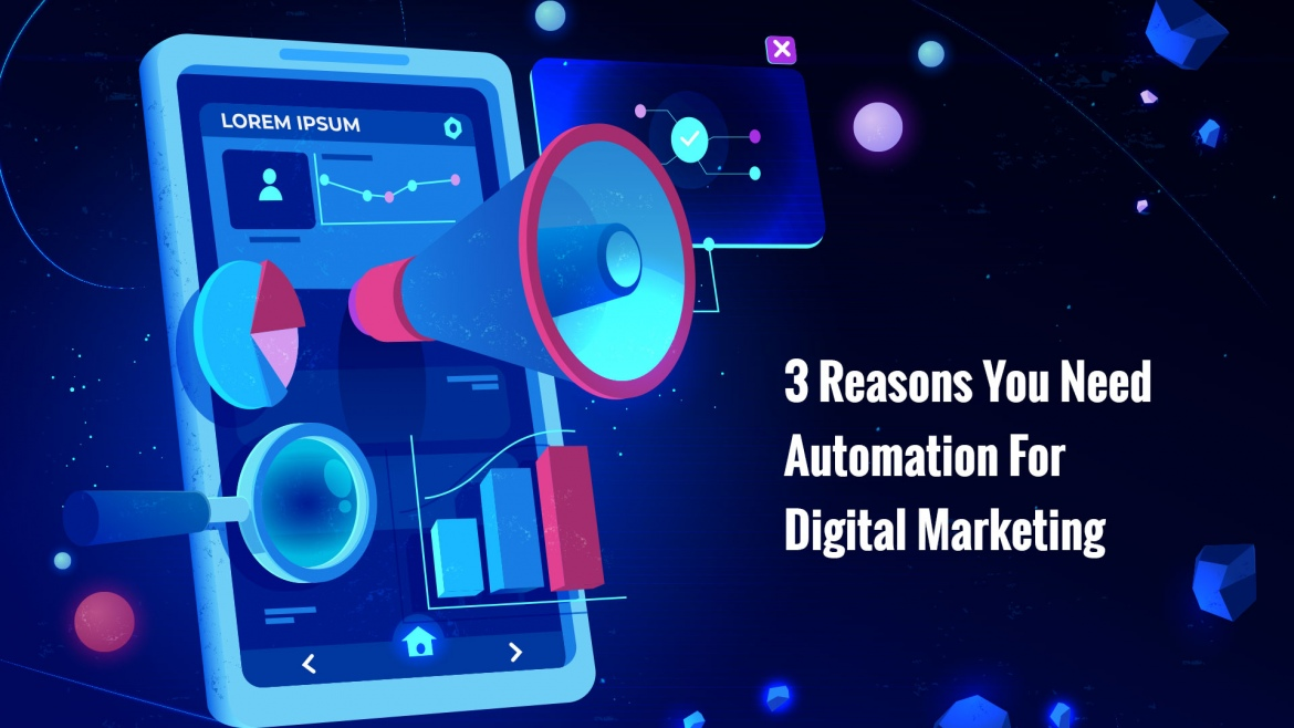 3 Reasons You Need Automation For Digital Marketing