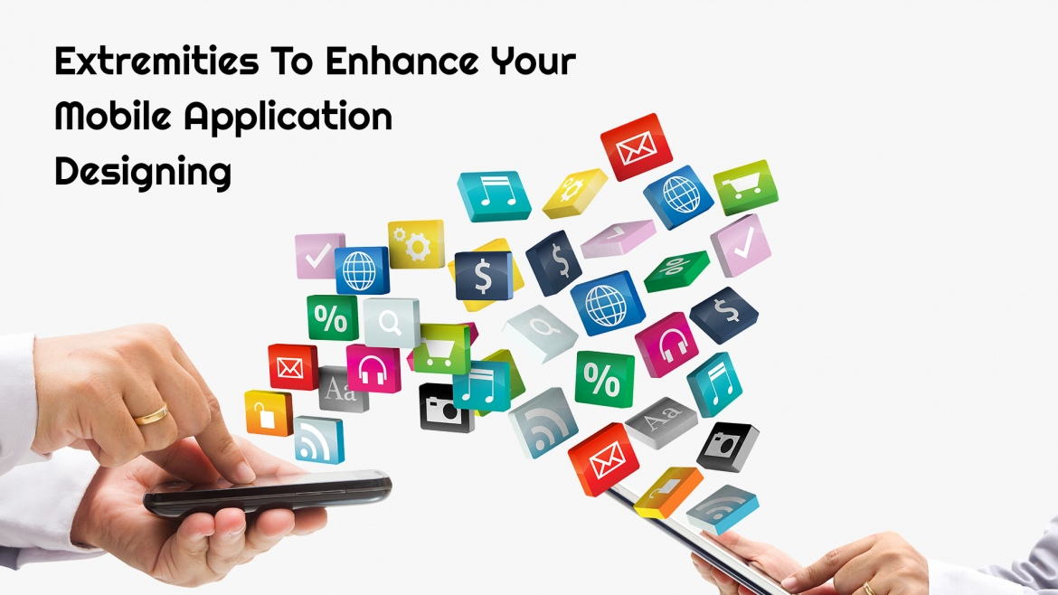 Extremities To Enhance Your Mobile Application Designing