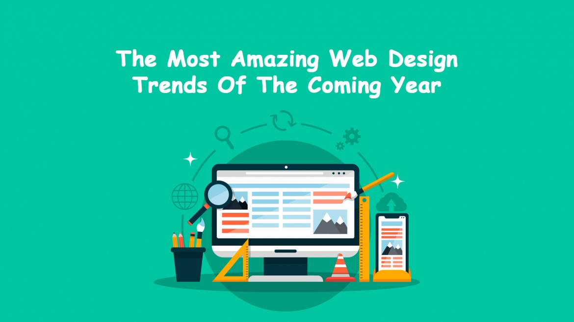 The Most Amazing Web Design Trends of the Coming Year